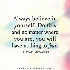 Believe In Yourself Quotes Always believe in yourself. Do this and no matter where you are, you will have nothing to fear.