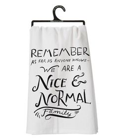 Loving this White & Black 'Nice & Normal Family' Dish Towel on #zulily! #zulilyfinds