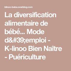 La diversification alimentaire de bébé... Mode d'emploi - K-linoo Bien Naître - Puériculture Nutrition, Math Equations, Bb, Post Partum, Pots, Images, First Baby, Baby Meals, User Guide
