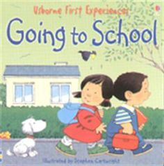 Going to School - Usborne First Experiences Series  This series introduces young children, in an amusing and friendly way, to situations they might find themselves in for the first time