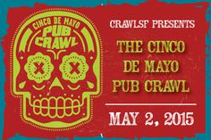SAN FRANCISCO CINCO DE MAYO PUB CRAWL  SATURDAY, MAY 2, 2015  2PM to 6PM  Check in anytime between 2PM and 4:30PM at Maye's to pick up your event wristband and Pub Crawl Maps.  THE BARS:  MAYE'S – BLUR – BITTER, BOCK & RYE – LUSH LOUNGE – VERTIGO – MCTEAGUE'S – and more!