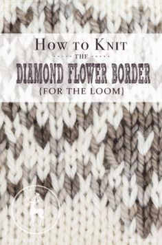 How to Knit the Diamond Flower Border Stitch For the Loom | Vintage Storehouse & Co.