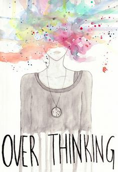 Over-thinking, or over thinking? I love the idea that thoughts can be a beautiful watercolor spun sugar cloud...