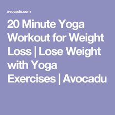 20 Minute Yoga Workout for Weight Loss | Lose Weight with Yoga Exercises | Avocadu