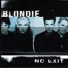 Blondie - No Exit (come back attempt - couple of good songs on here)