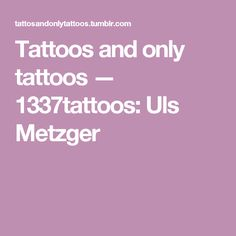 Tattoos and only tattoos — 1337tattoos:     Uls Metzger