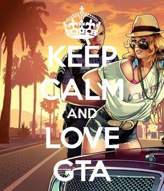 KEEP CALM AND LOVE GTA