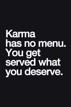 You get served what you deserve. Tap to see more funny quotes about karma. mobile9