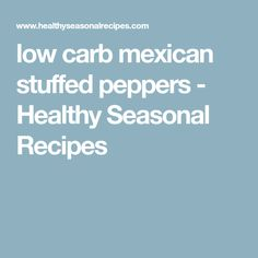 low carb mexican stuffed peppers - Healthy Seasonal Recipes
