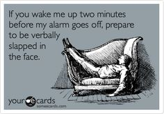 Exactly! Not a morning person!!!