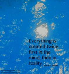 Everything is created twice, first in the mind, then in reality - Robin S Sharma