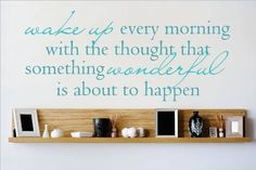 Decal - Vinyl Wall Sticker : Wake Up Every Morning with the Thought That Something Wonderful Is About To Happen Quote Home Living Room Bedroom Decor DISCOUNTED SALE ITEM - 22 Colors Available Size: 6 Inches X 20 Inches, http://www.amazon.com/dp/B00KFX67YU/ref=cm_sw_r_pi_awdm_lT3lxbZSHS0VY