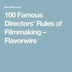 100 Famous Directors' Rules of Filmmaking – Flavorwire