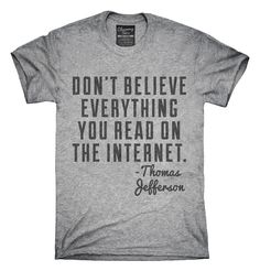 Don't Believe Everything You Read On The Internet Thomas Jefferson Quote…