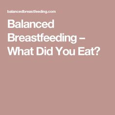 Balanced Breastfeeding  –  What Did You Eat?