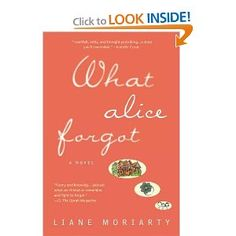 When Alice bumps her head after a class at the gym and forgets the past 10 years of her life, her world changes as she tries to put the pieces together.  Are friends and family members helping or hurting that process, and when she starts to remember does she like what she finds?  (on my summer reading list!)