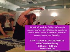 Love SLOW flow yoga....WE do....come get your slow on with a new Monday 9:30 am class.