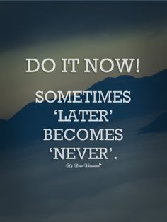 inspirational-quotes-do-it-now-sometimes-later-becomes-never.jpg (600×800)
