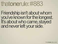 Friendship~ this quote is very meaningful to me, as my friends have changed so many times in my life. Elementary, highschool, college, work, moving to a new town, marriage, and then again work. Some friends have been with me from the start and others have faded away. I've learned to be strong in the process. Friendships are powerful~