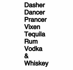 Dasher, Dance, Prancer, Vixen, Tequila, Rum, Vodka & Whiskey