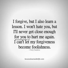 I forgive, but I also learn a lesson.