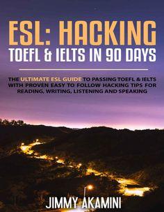 Free Download. ESL: HACKING TOEFL & IELTS IN 90 DAYS