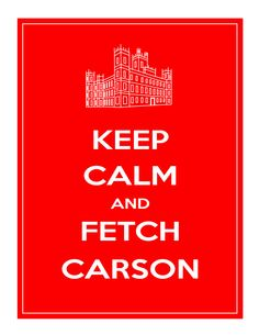 Printable Keep Calm and Fetch Carson, Downton Abbey Printable Wall Art. $5.00, via Etsy.
