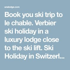 Book you ski trip to le chable. Verbier ski holiday in a luxury lodge close to the ski lift. Ski Holiday in Switzerland - book online now.