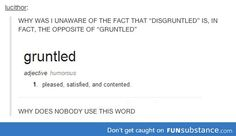 "Because ""gruntled"" doesn't sound pleasing, satisfying, or content."