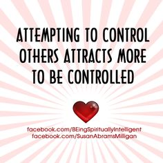 """Attempting to control others attracts more to be controlled. ... Volume I of the series, """"BEing Spiritually Intelligent"""" is available in Paperback & Kindle: http://www.susanabramsmilligan.com/book/"""