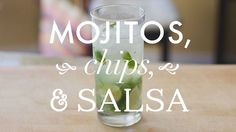 mojitos, chips, and salsa