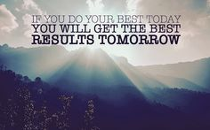 If you do your best today you will get the best results tomorrow... #MotivationalQuotes more @Pinterest