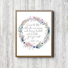 Come to Me all who are weary and heavy-laden, and I will give you rest - Matthew 11 : 28. This verse is in a watercolor flower, feathers and twig wreath.   This listing is for the instant download of both PDF and JPEG files in the following sizes.  16 x 20 - jpg high quality (300 dpi) 11 x 14 - jpg high quality (300dpi) 8 x 10 jpg & pdf - high quality (300dpi) 5 x 7 - jpg high quality (300 dpi)  You can print it at home or have it printed at your local print shop. Good quality paper is su...
