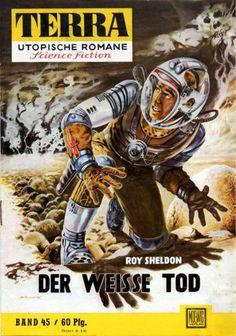 Terra SF 45 Der wei�e Tod THE METAL EATER  Roy Sheldon  E. C. Tubb  Titelbild 1. Auflage:  Johnny Bruck.#