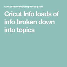Cricut Info loads of info broken down into topics
