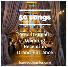 Start The Celebration Off Right By Making A Dramatic Wedding Reception Grand Entrance With These 50 Songs Youll Have All Of Your Guests Up And Their