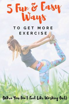 5 Easy Ways to Get More Exercise When You Don't Feel Like Working Out
