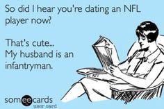 My husband is an infantryman lol