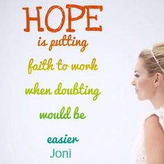 Hope is putting faith to work when doubting would be easier. [Daystar.com]