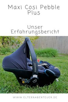 Maxi Cosi Pebble Plus - unser Erfahrungsbericht - Baby Car Seats, Children, Kids Booster Seat, Family Life, Parents, Round Round, Products, Simple, Young Children
