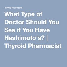 What Type of Doctor Should You See if You Have Hashimoto's? | Thyroid Pharmacist