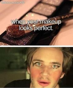 When Your Makeup Looks Perfect! Pewdiepie is the best. :D Pewds! Felix Kjellberg