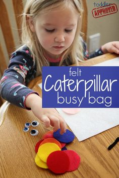 Toddler Approved!: Felt Caterpillar Busy Bag (busy drawer) Busy Bags for Kids. Cut out felt circles, fill in with googly eyes, legs as pipe cleaners, buttons, things around the house!