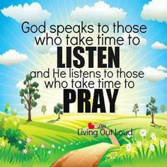 Prayer is appreciation  Taking the time to listen is slowing to receive