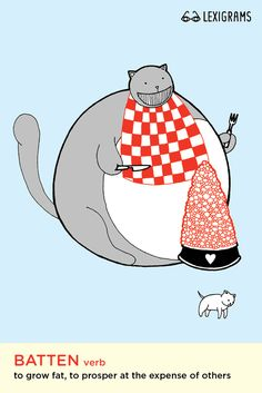 Lexigrams | Batten: to grow fat, to prosper at the expense of others ! #fatcat