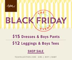 Tea Collection: Black Friday Event >> $15 dresses & boys' pants, $12 leggings & boys' tees!