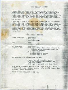 mrs fields cookies recipe chain letter, Also rumored to have come from Neiman Marcus. Field's Cookies recipe chain letter(Double this recipe) going through old recipe files this evening and found this exact chain letter but the recipe was doubled. Crinkle Cookies, Mini Cookies, Candy Cookies, Yummy Cookies, Cupcake Cookies, Cupcakes, Amos Cookies, Thumbprint Cookies, Retro Recipes