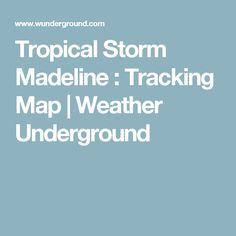 Tropical Storm Madeline : Tracking Map | Weather Underground