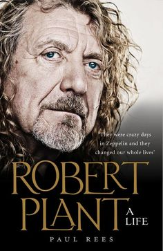 Robert Plant | A Life, hardcover, due out in stores Oct. 22, 2013.  gonna read this for sure