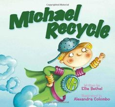 Michael Recycle by Ellie Bethel, http://www.amazon.com/dp/1600102247/ref=cm_sw_r_pi_dp_B4OErb0BDTBH0